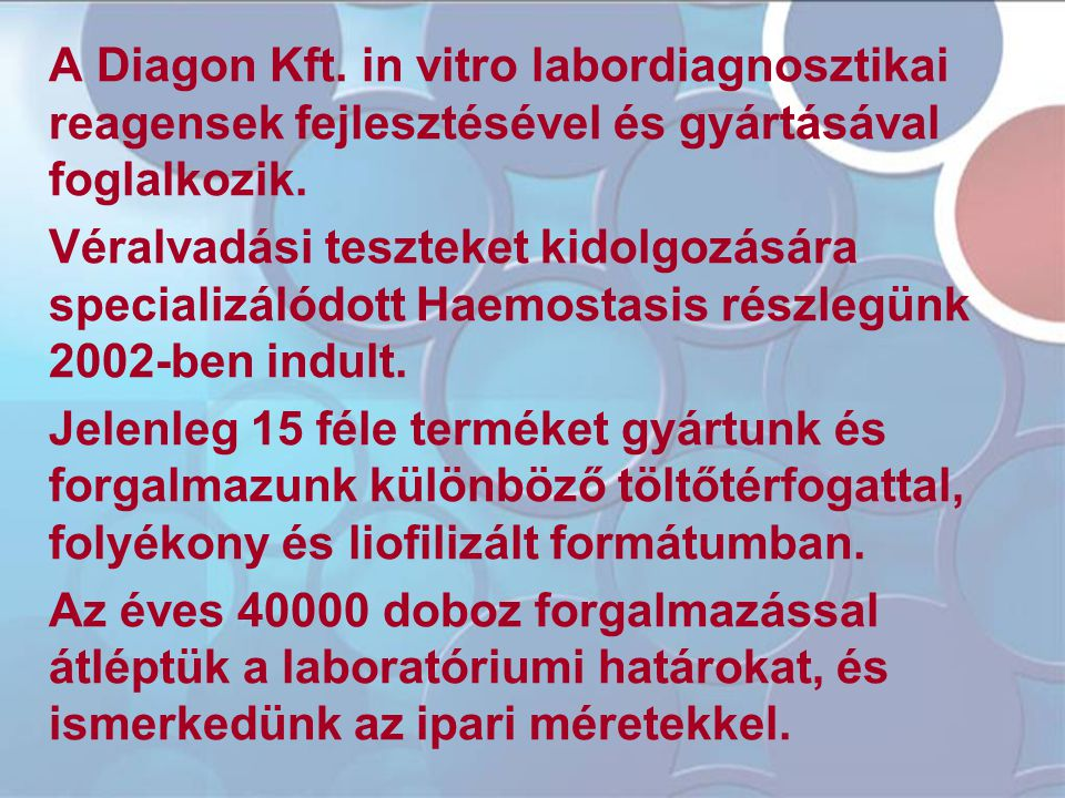 A Diagon Kft. in vitro labordiagnosztikai reagensek fejlesztésével és gyártásával foglalkozik.