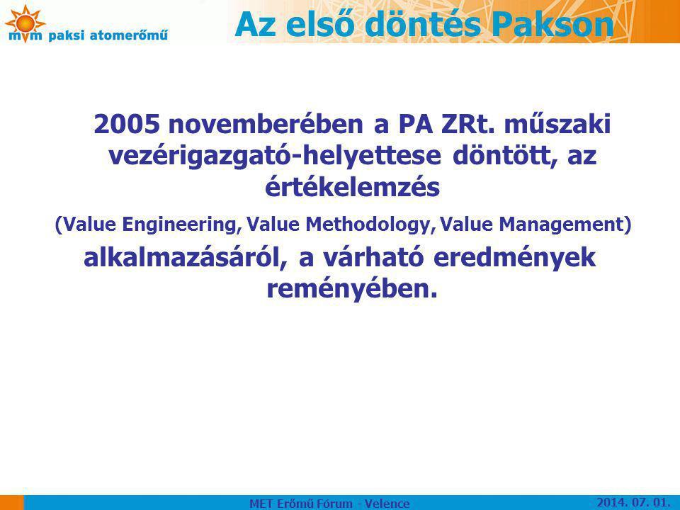 Az első döntés Pakson 2005 novemberében a PA ZRt. műszaki vezérigazgató-helyettese döntött, az értékelemzés.