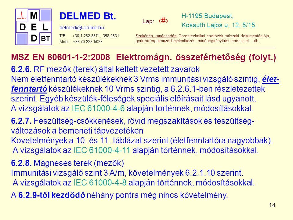 MSZ EN 60601-1-2:2008 Elektromágn. összeférhetőség (folyt.)