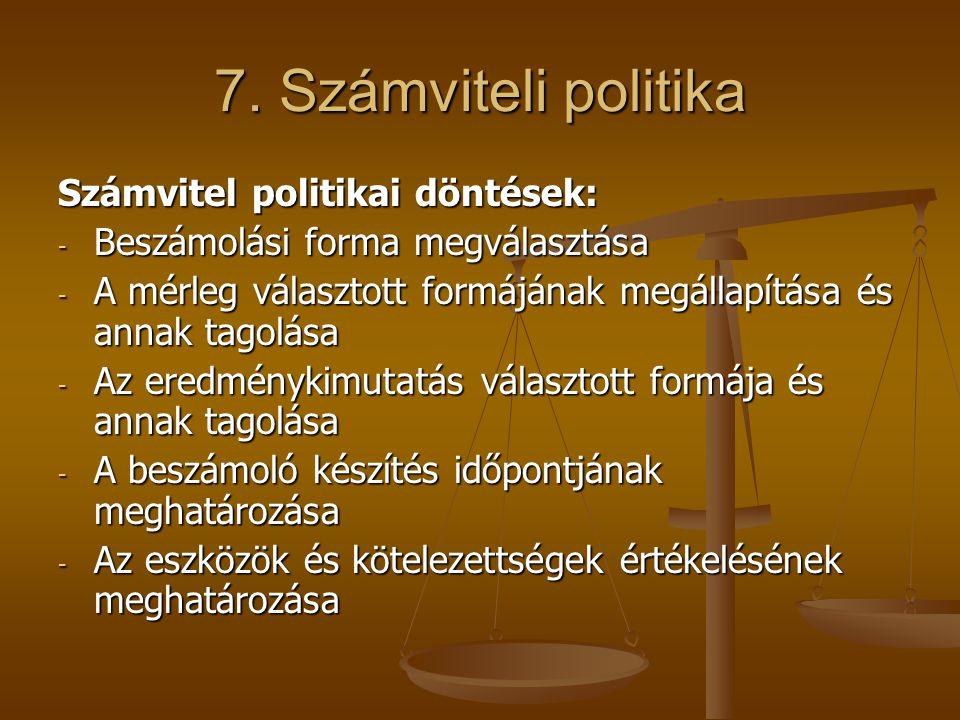 7. Számviteli politika Számvitel politikai döntések: