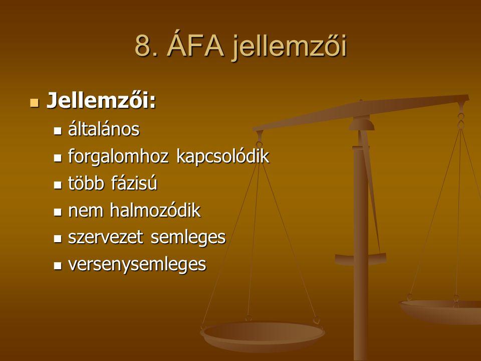 8. ÁFA jellemzői Jellemzői: általános forgalomhoz kapcsolódik