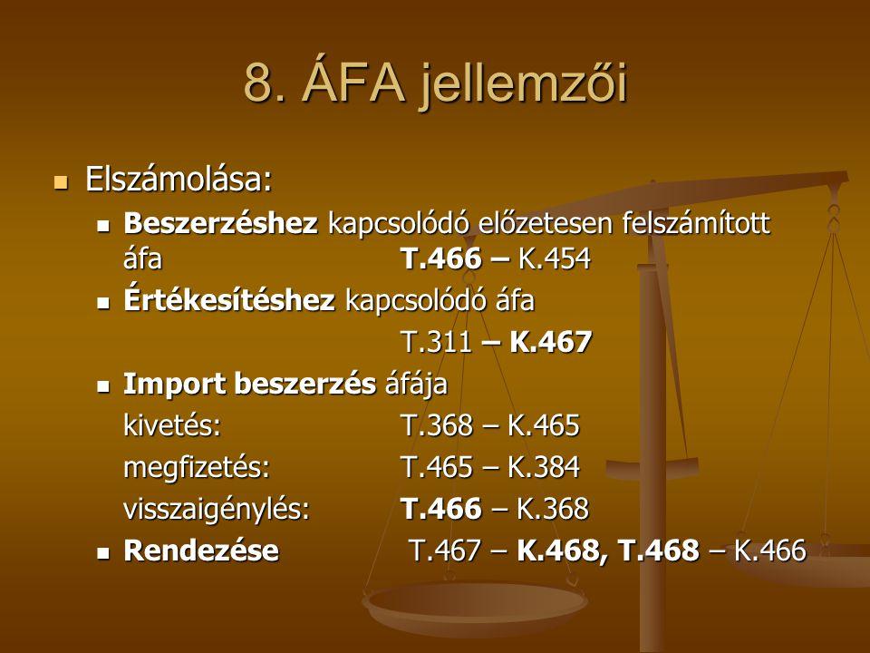 8. ÁFA jellemzői Elszámolása: