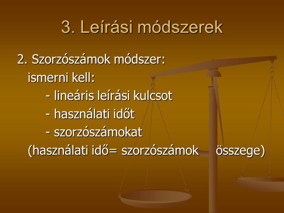 3. Leírási módszerek 2. Szorzószámok módszer: ismerni kell: