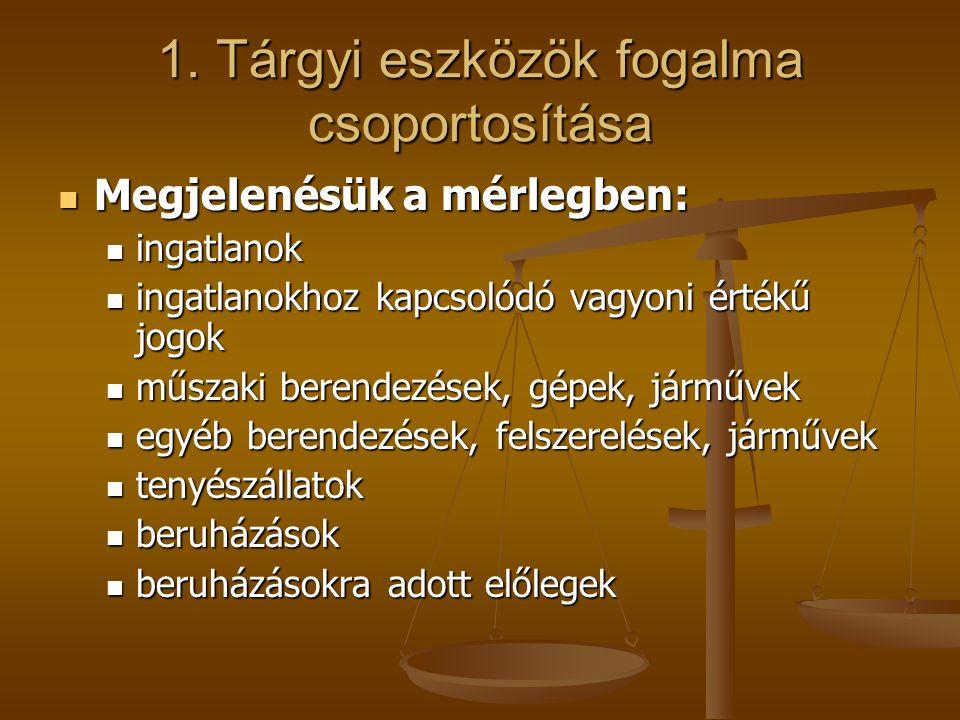 1. Tárgyi eszközök fogalma csoportosítása