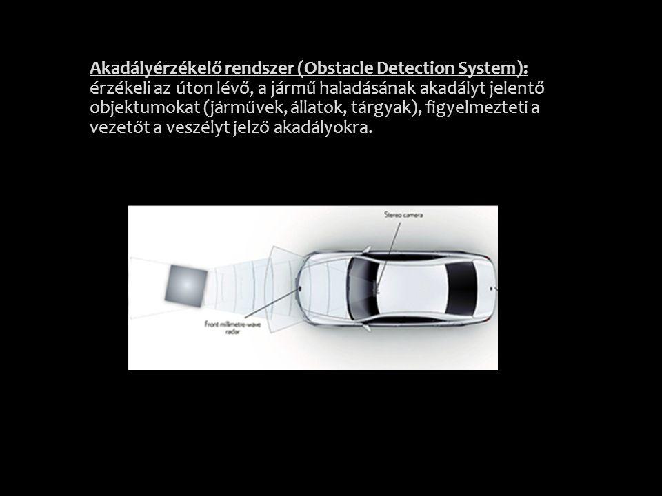 Akadályérzékelő rendszer (Obstacle Detection System): érzékeli az úton lévő, a jármű haladásának akadályt jelentő objektumokat (járművek, állatok, tárgyak), figyelmezteti a vezetőt a veszélyt jelző akadályokra.