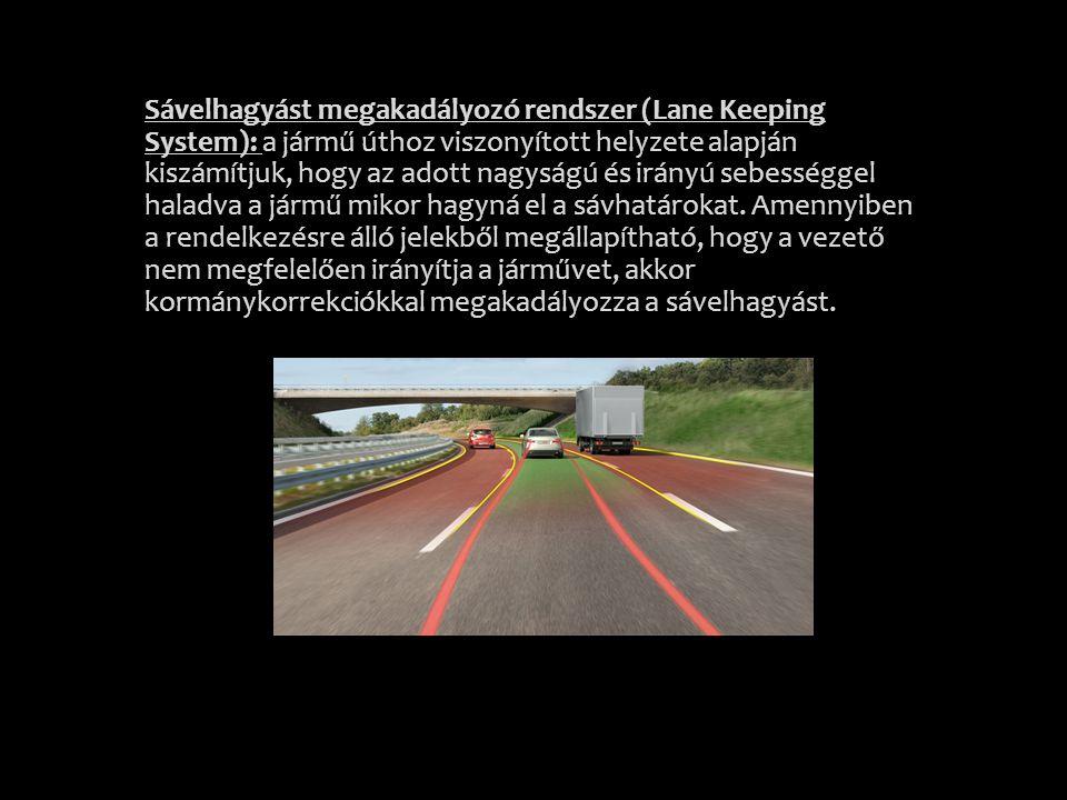 Sávelhagyást megakadályozó rendszer (Lane Keeping System): a jármű úthoz viszonyított helyzete alapján kiszámítjuk, hogy az adott nagyságú és irányú sebességgel haladva a jármű mikor hagyná el a sávhatárokat.