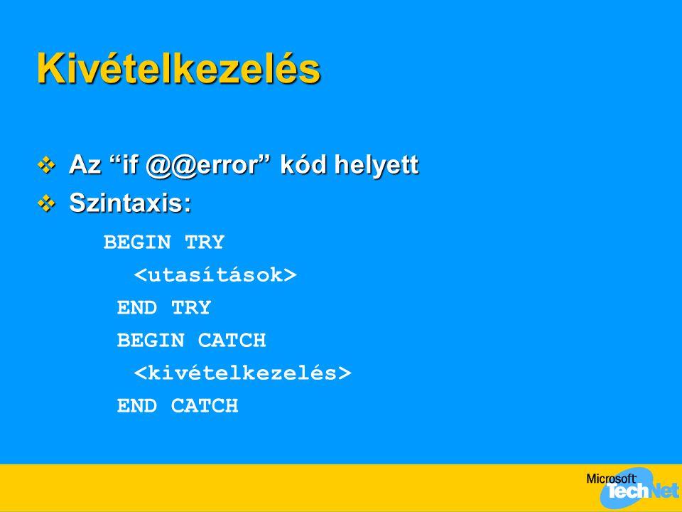 Kivételkezelés Az if @@error kód helyett Szintaxis: BEGIN TRY