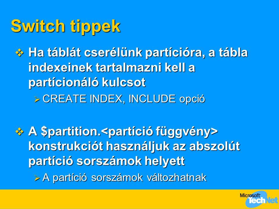Switch tippek Ha táblát cserélünk partícióra, a tábla indexeinek tartalmazni kell a partícionáló kulcsot.
