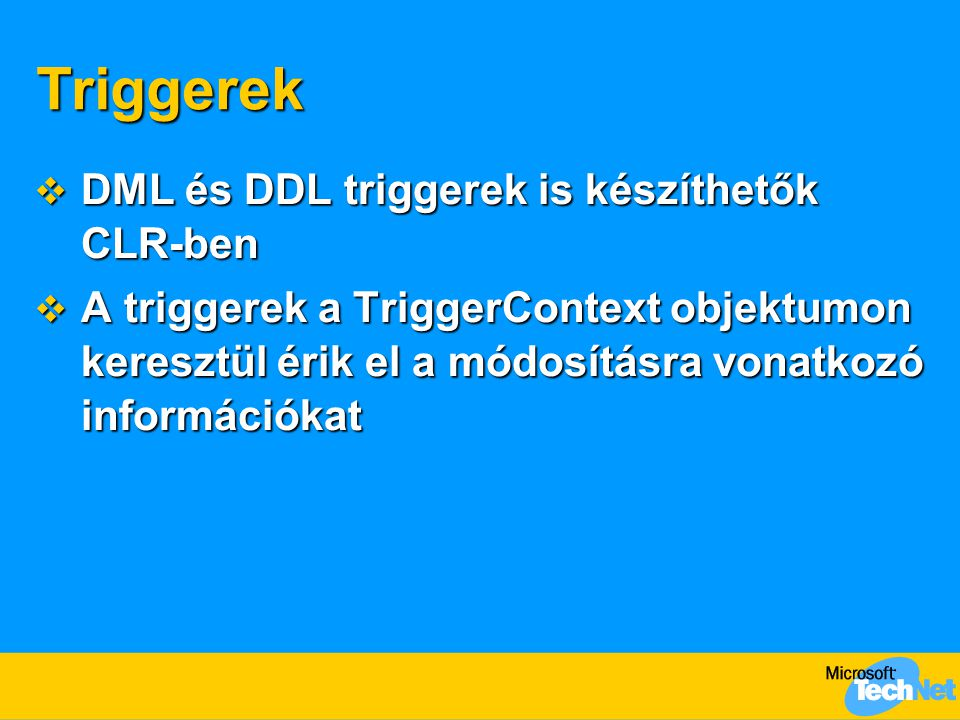 Triggerek DML és DDL triggerek is készíthetők CLR-ben