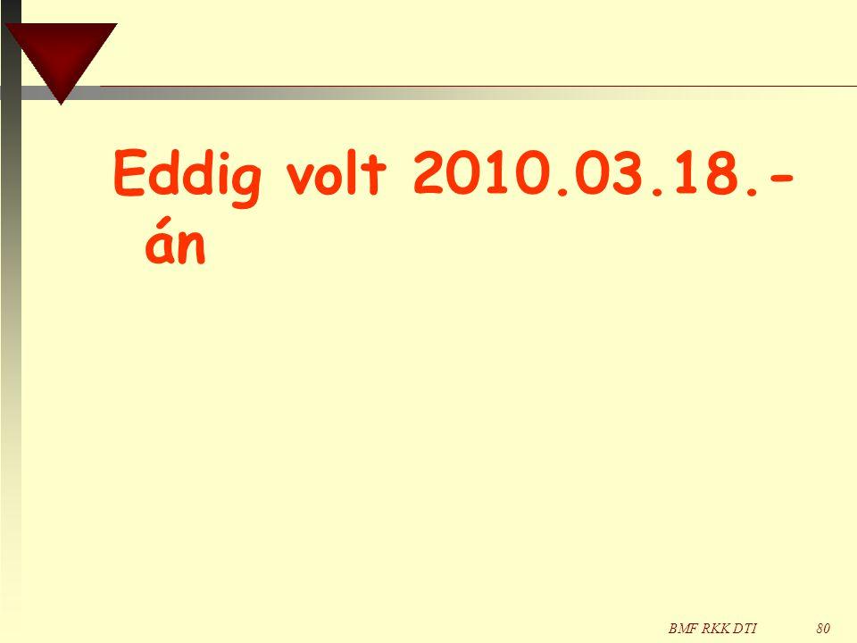 Eddig volt 2010.03.18.-án BMF RKK DTI