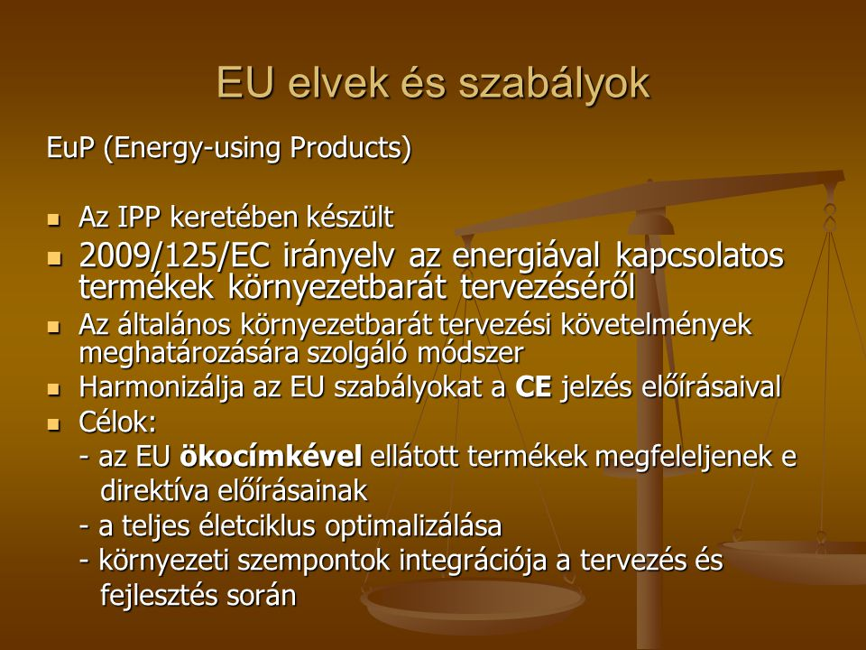 EU elvek és szabályok EuP (Energy-using Products) Az IPP keretében készült.