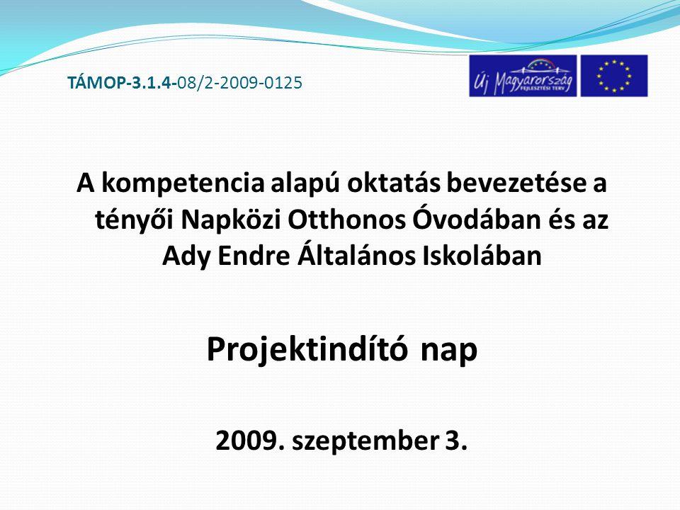 TÁMOP-3.1.4-08/2-2009-0125 A kompetencia alapú oktatás bevezetése a tényői Napközi Otthonos Óvodában és az Ady Endre Általános Iskolában.