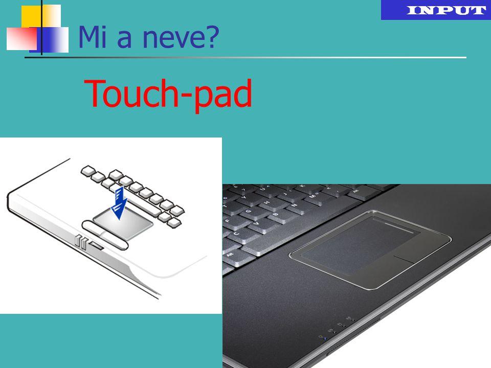 INPUT Mi a neve Touch-pad