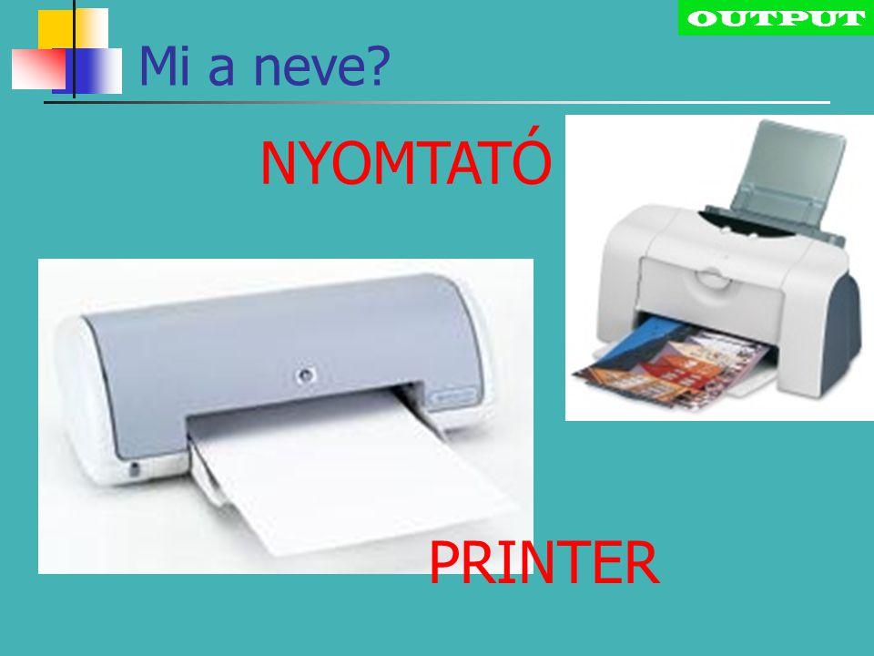 OUTPUT Mi a neve NYOMTATÓ PRINTER