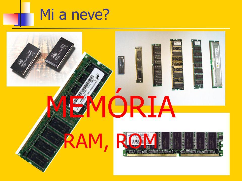 Mi a neve MEMÓRIA RAM, ROM