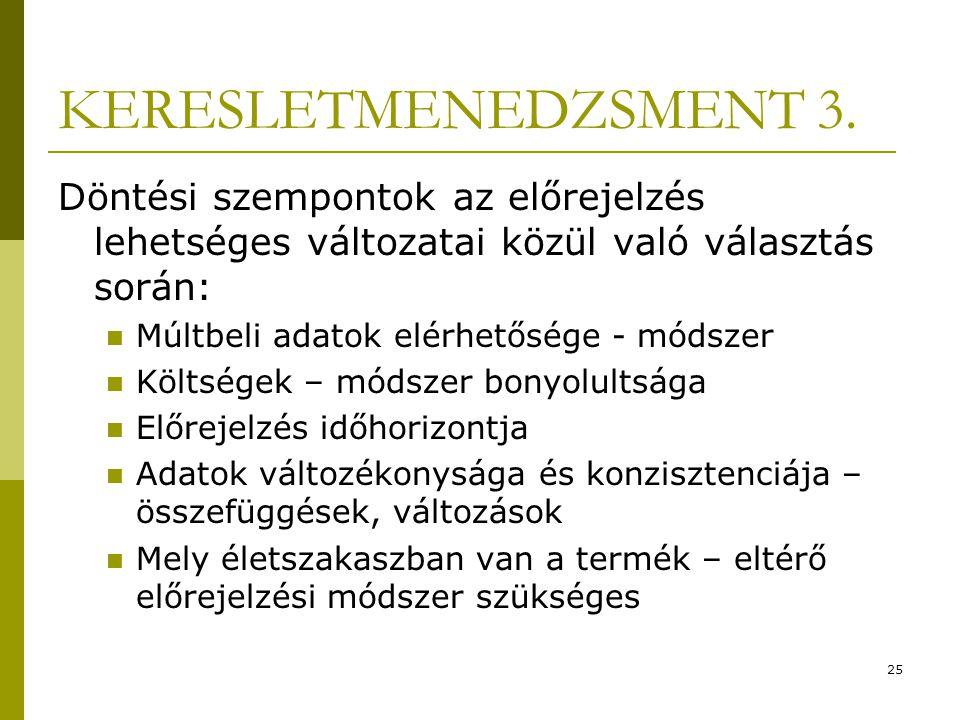 KERESLETMENEDZSMENT 3. Döntési szempontok az előrejelzés lehetséges változatai közül való választás során: