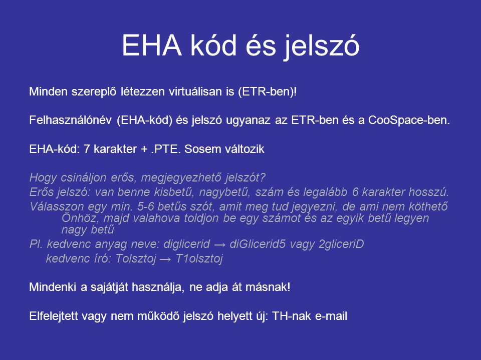 EHA kód és jelszó Minden szereplő létezzen virtuálisan is (ETR-ben)!