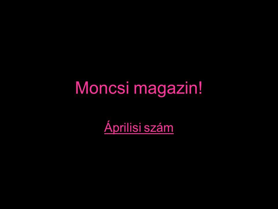 Moncsi magazin! Áprilisi szám