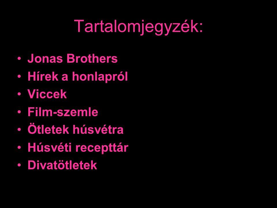 Tartalomjegyzék: Jonas Brothers Hírek a honlapról Viccek Film-szemle