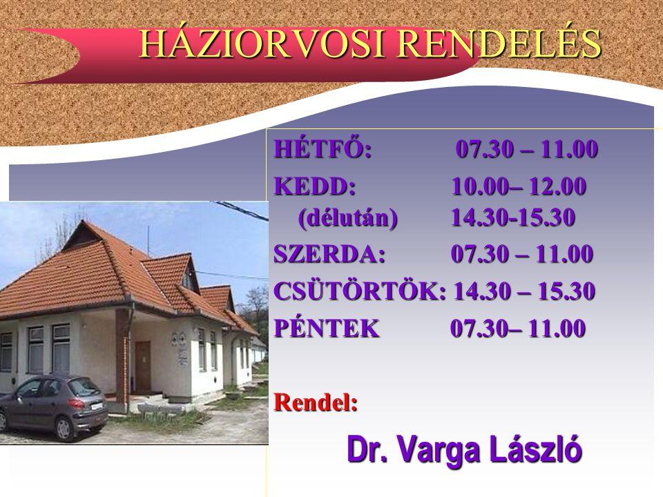 HÁZIORVOSI RENDELÉS Dr. Varga László HÉTFŐ: 07.30 – 11.00