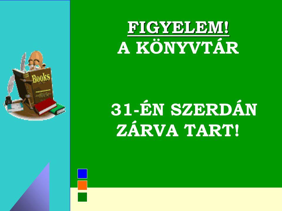 FIGYELEM! A KÖNYVTÁR 31-ÉN SZERDÁN ZÁRVA TART!