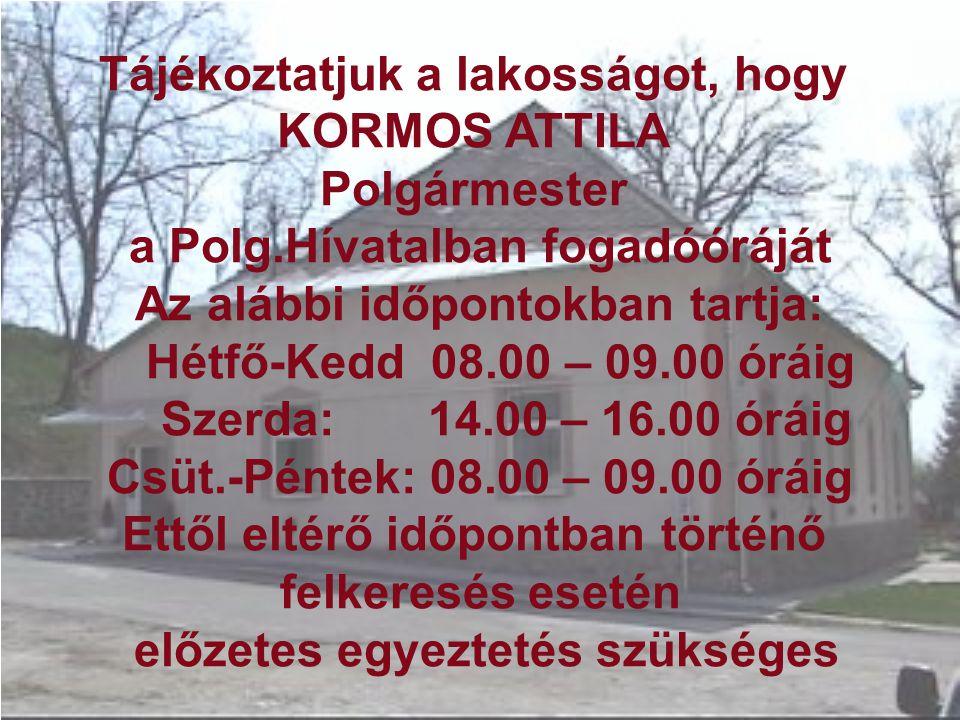 Tájékoztatjuk a lakosságot, hogy KORMOS ATTILA Polgármester