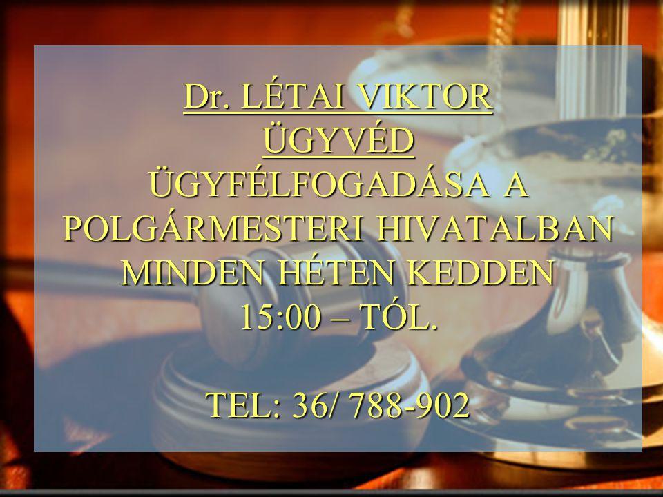 Dr. LÉTAI VIKTOR ÜGYVÉD ÜGYFÉLFOGADÁSA A POLGÁRMESTERI HIVATALBAN MINDEN HÉTEN KEDDEN 15:00 – TÓL.