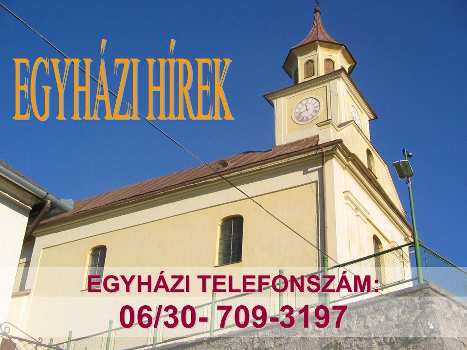 EGYHÁZI HÍREK EGYHÁZI TELEFONSZÁM: 06/30- 709-3197