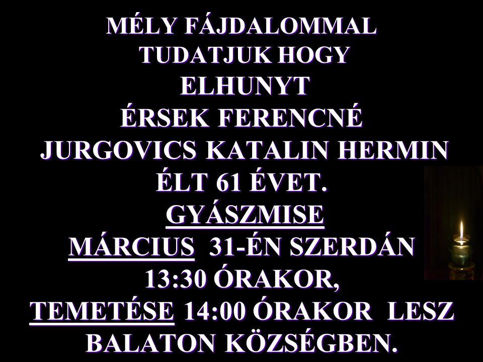 MÉLY FÁJDALOMMAL TUDATJUK HOGY ELHUNYT ÉRSEK FERENCNÉ JURGOVICS KATALIN HERMIN ÉLT 61 ÉVET.