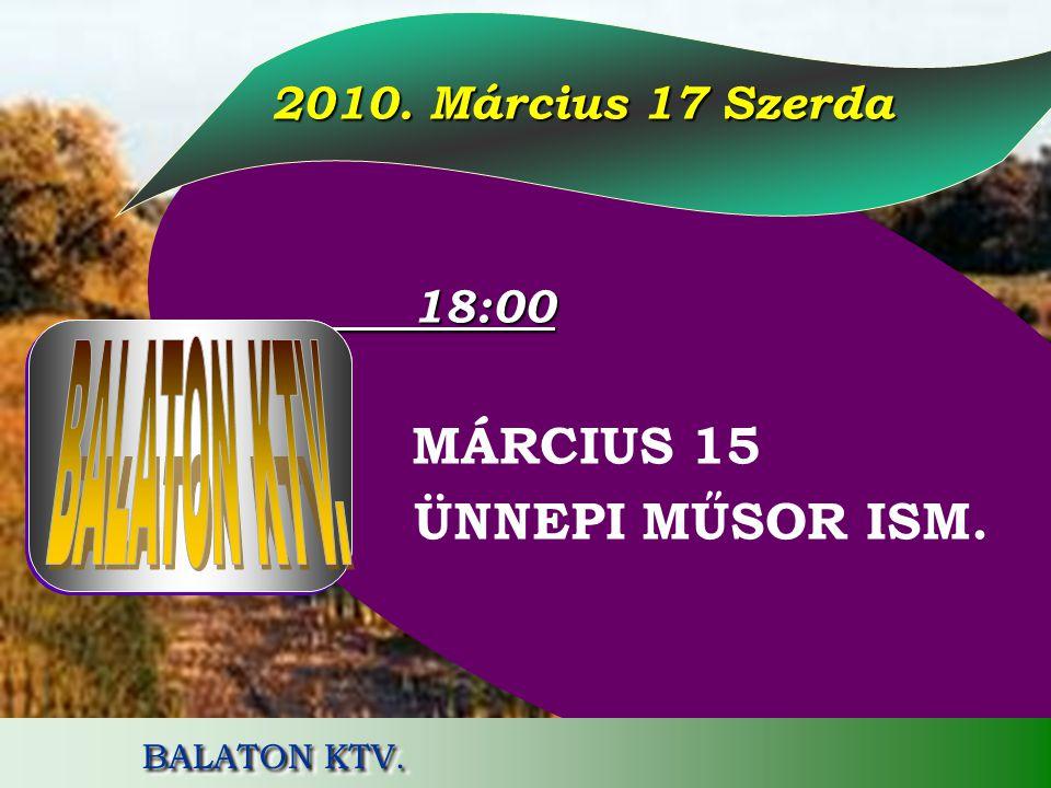 2010. Március 17 Szerda ÜNNEPI MŰSOR ISM. BALATON KTV. BALATON KTV.
