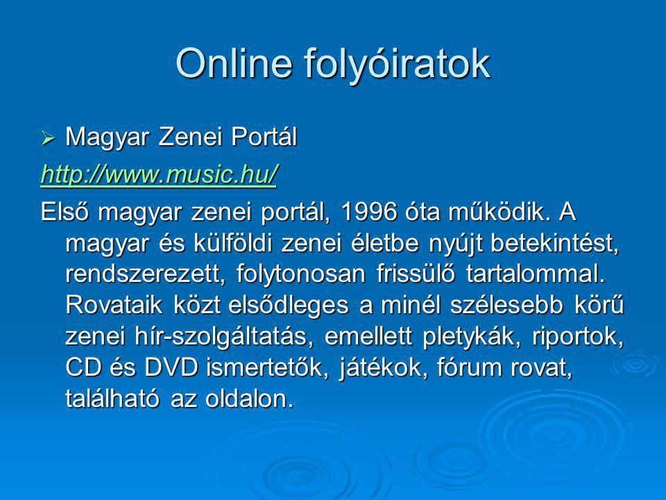 Online folyóiratok Magyar Zenei Portál http://www.music.hu/