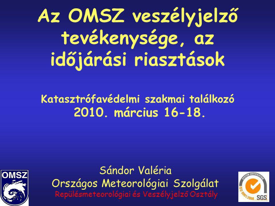 Az OMSZ veszélyjelző tevékenysége, az időjárási riasztások Katasztrófavédelmi szakmai találkozó 2010. március 16-18.