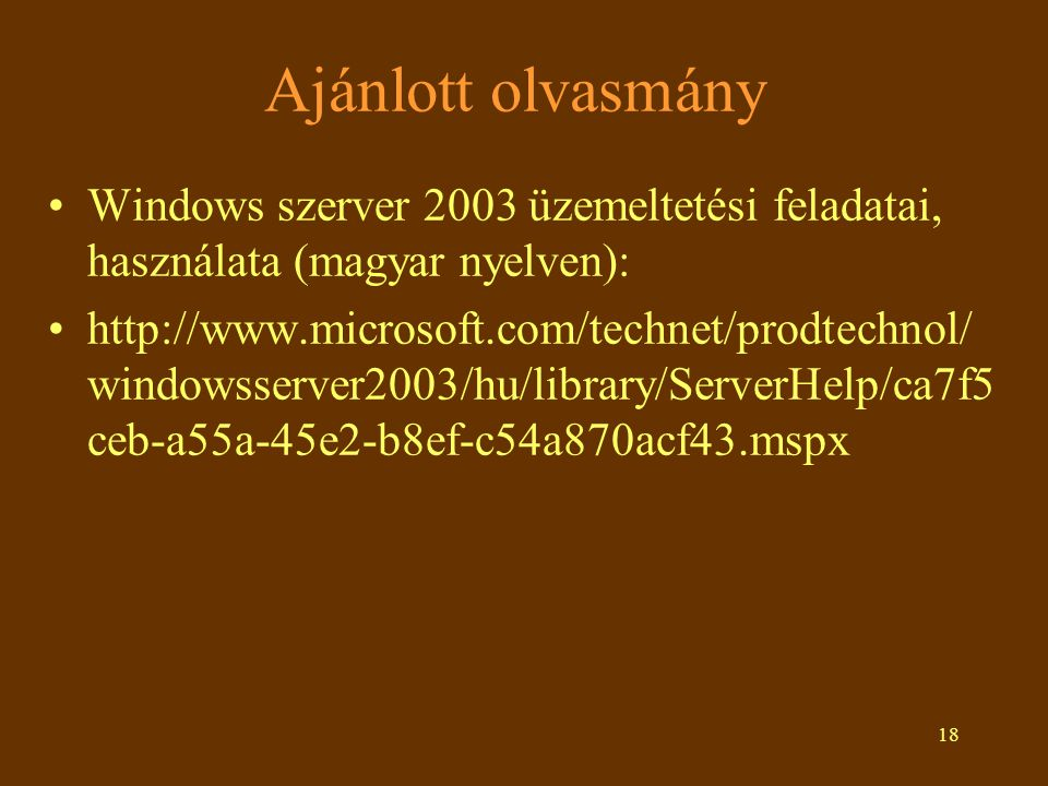 Ajánlott olvasmány Windows szerver 2003 üzemeltetési feladatai, használata (magyar nyelven):