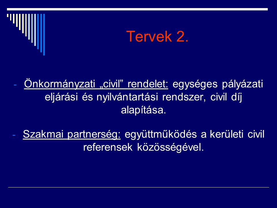 """Tervek 2. Önkormányzati """"civil rendelet: egységes pályázati eljárási és nyilvántartási rendszer, civil díj alapítása."""