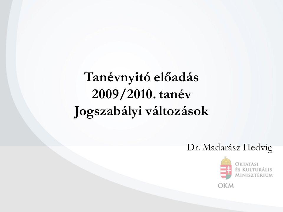 Tanévnyitó előadás 2009/2010. tanév Jogszabályi változások