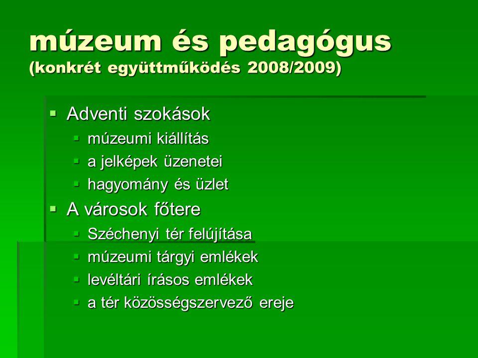 múzeum és pedagógus (konkrét együttműködés 2008/2009)