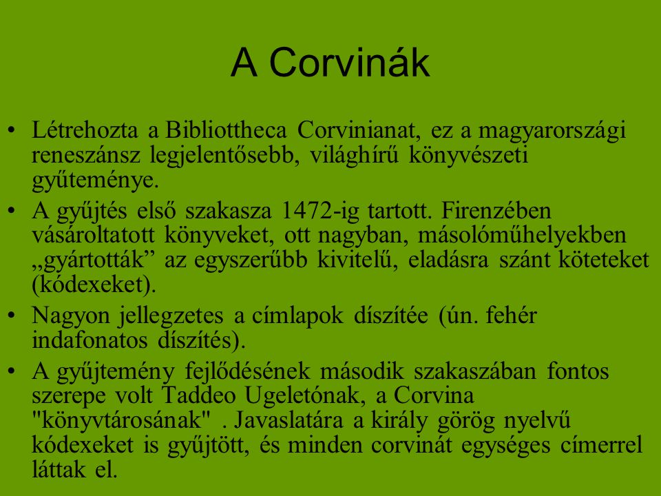 A Corvinák Létrehozta a Bibliottheca Corvinianat, ez a magyarországi reneszánsz legjelentősebb, világhírű könyvészeti gyűteménye.