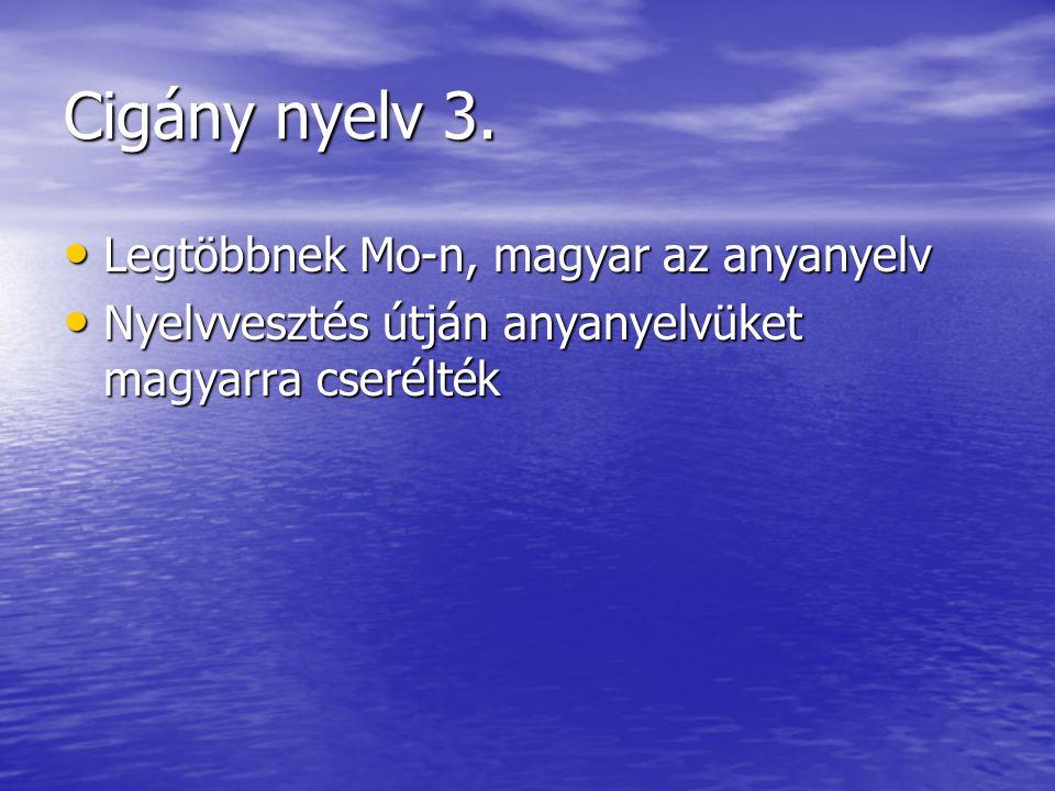 Cigány nyelv 3. Legtöbbnek Mo-n, magyar az anyanyelv