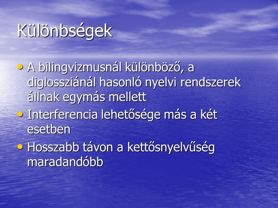 Különbségek A bilingvizmusnál különböző, a diglossziánál hasonló nyelvi rendszerek állnak egymás mellett.