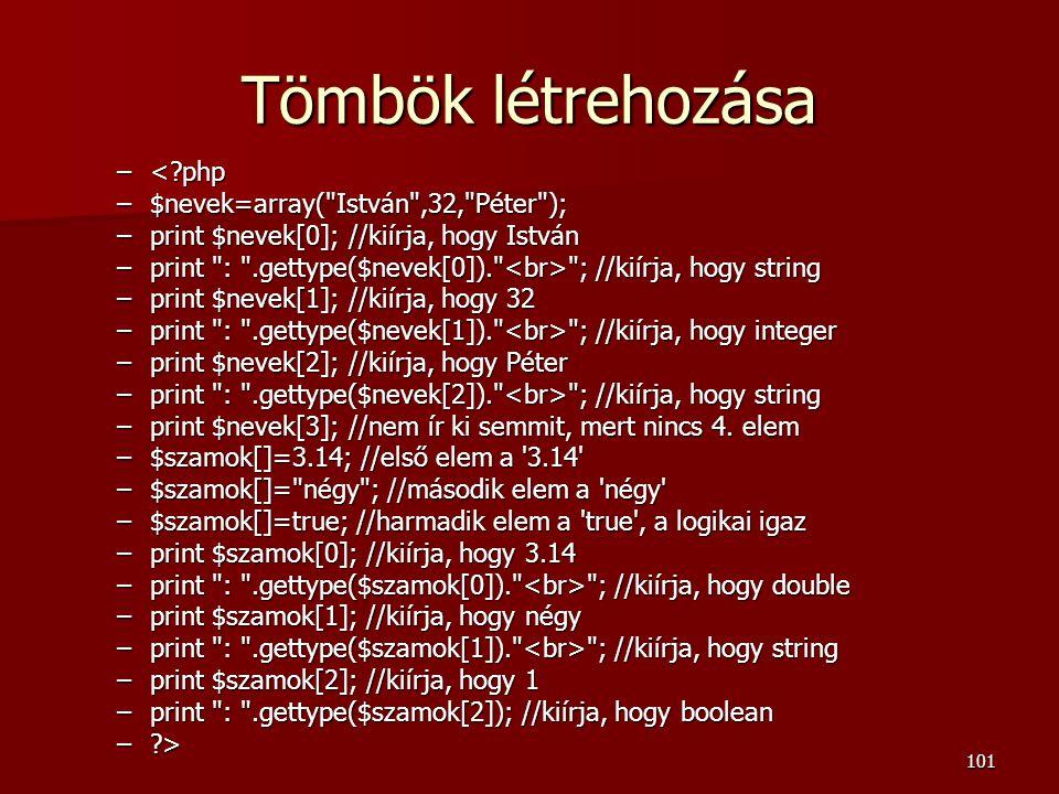 Tömbök létrehozása < php $nevek=array( István ,32, Péter );