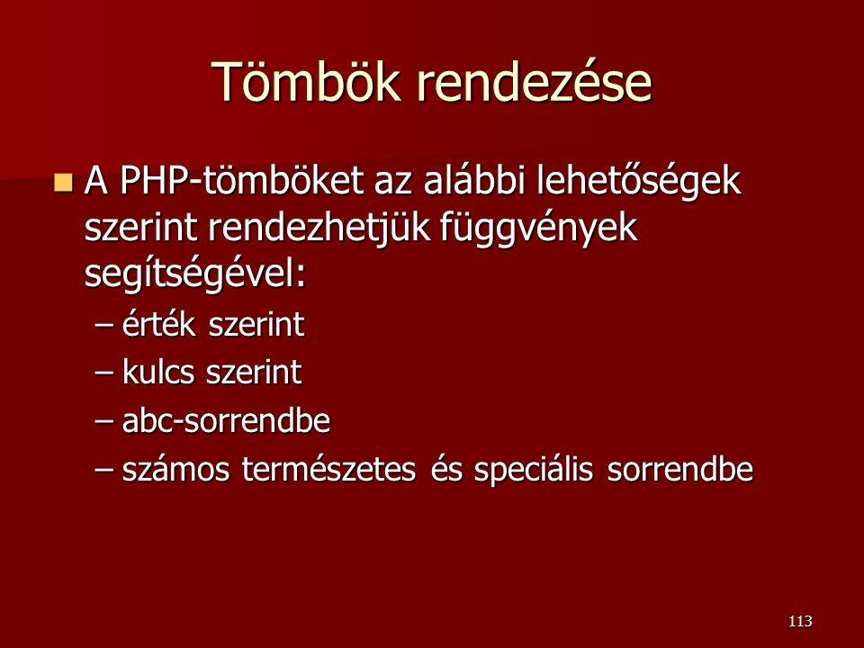 Tömbök rendezése A PHP-tömböket az alábbi lehetőségek szerint rendezhetjük függvények segítségével: