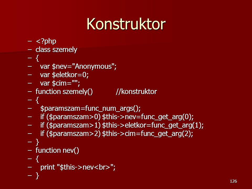 Konstruktor < php class szemely { var $nev= Anonymous ;