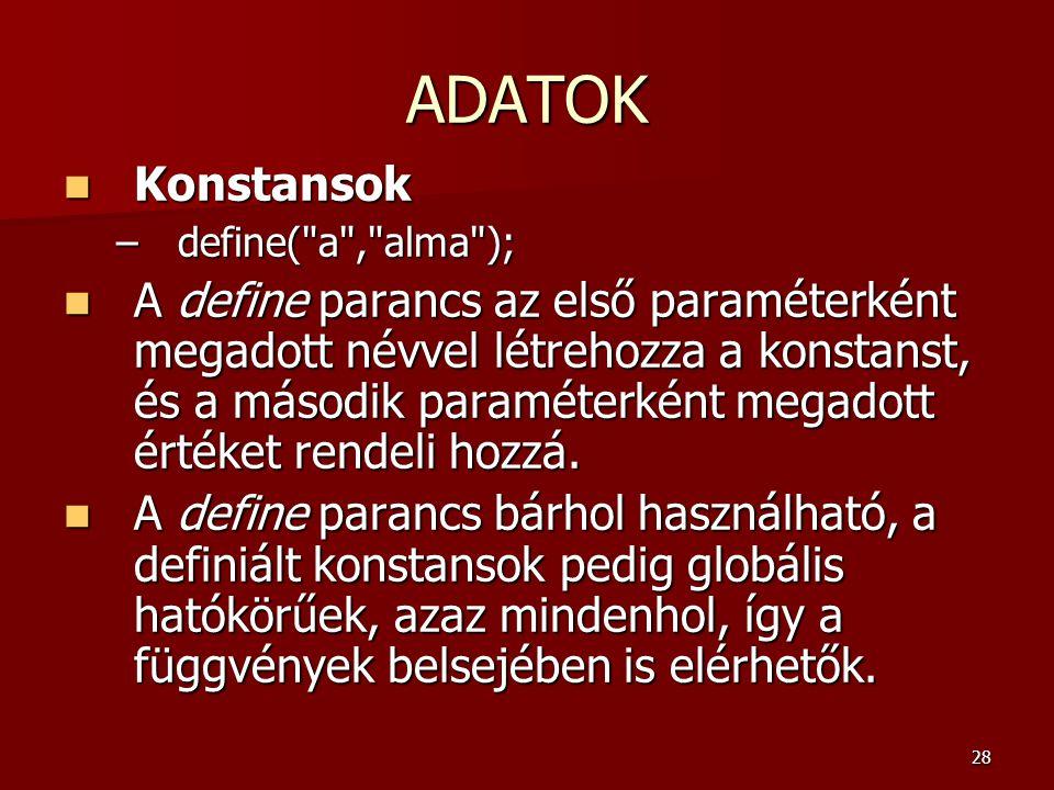ADATOK Konstansok. define( a , alma );