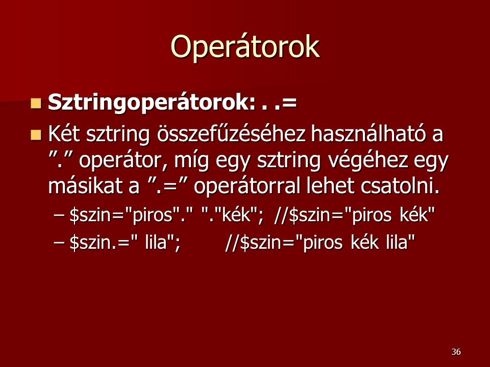 Operátorok Sztringoperátorok: . .=