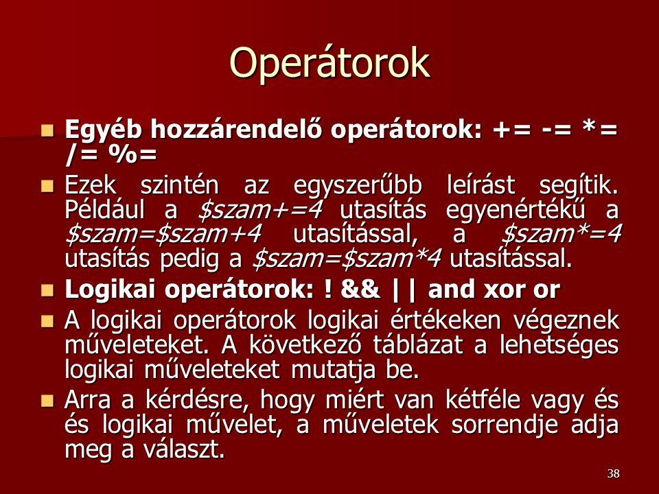 Operátorok Egyéb hozzárendelő operátorok: += -= *= /= %=