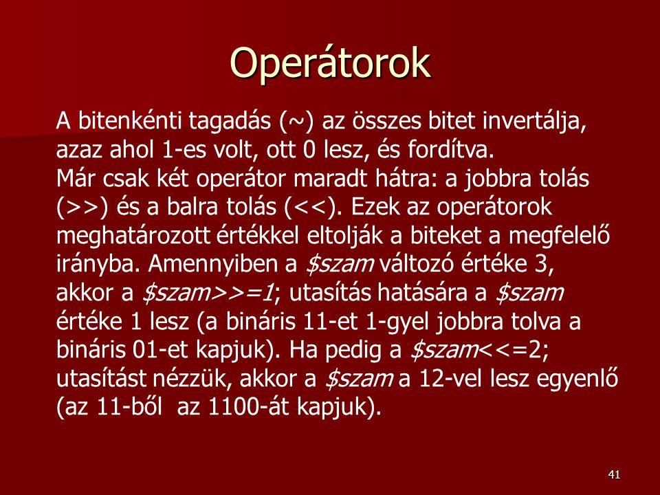 Operátorok A bitenkénti tagadás (~) az összes bitet invertálja, azaz ahol 1-es volt, ott 0 lesz, és fordítva.
