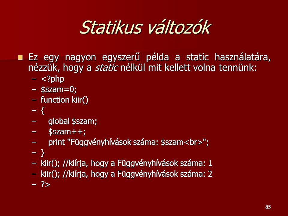 Statikus változók Ez egy nagyon egyszerű példa a static használatára, nézzük, hogy a static nélkül mit kellett volna tennünk:
