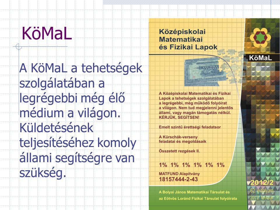 KöMaL A KöMaL a tehetségek szolgálatában a legrégebbi még élő médium a világon.