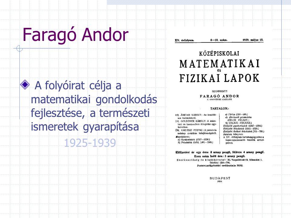 Faragó Andor A folyóirat célja a matematikai gondolkodás fejlesztése, a természeti ismeretek gyarapítása.