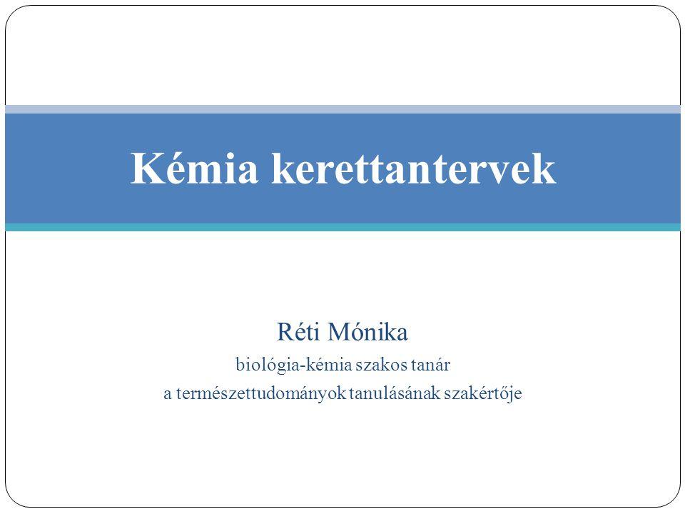 Kémia kerettantervek Réti Mónika biológia-kémia szakos tanár